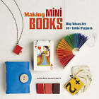 Making Mini Books: Big Ideas for 30+ Little Projects by Kathleen McCafferty (Paperback, 2012)