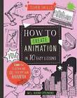 Super Skills: How to Create Animation in 10 Easy Lessons by William Bishop-Stephens (Hardback, 2016)