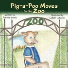 Pig-a-poo Moves to The Zoo 9781449046163 by Patricia Swartz Book