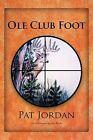 Ole Club Foot by Pat Jordan (Paperback, 2012)