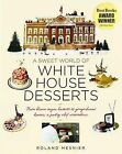 A Sweet World of White House Desserts: From Blown Sugar Baskets to Gingerbread Houses, a Pastry Chef Remembers by Roland Mesnier (Hardback, 2011)