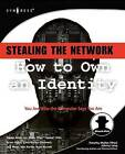 Stealing the Network: How to Own an Identity by Jay Beale, Riley Eller, Chris Hurley, Brian Hatch, Ryan Russell (Paperback, 2005)