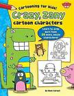 Crazy, Zany Cartoon Characters: Learn to Draw More Than 20 Weird, Wacky Characters! by Dave Garbot (Hardback, 2015)