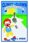 Clinky The Clown and The Secret of Happyville 9780595318483 by Eric L Hogue