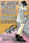 My Mother Wears Combat Boots: A Parenting Guide for the Rest of Us by Jessica Mills (Paperback, 2007)