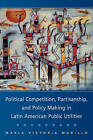 Political Competition, Partisanship, and Policymaking in Latin American Public Utilities: Market Reforms in Public Utilities by Maria Victoria Murillo (Hardback, 2009)