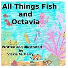 All Things Fish and Octavia by MS Vickie M Berry (Paperback / softback, 2012)