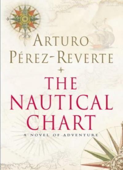The Nautical Chart: A Novel of Adventure By Arturo Perez-Reverte. 9780330486163