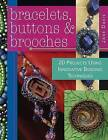 Bracelets, Buttons and Brooches: 20 Projects Using Innovative Beading Techniques by Jane Davis (Paperback, 2008)