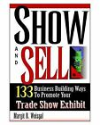 Show and Sell: 133 Business Building Ways to Promote Your Trade Show Exhibit by Margit B Weisgal (Paperback, 2003)