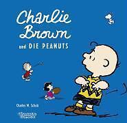 Charlie Brown und die Peanuts von Charles M. Schulz