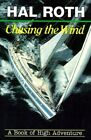 Chasing the Wind: A Book of High Adventure by Hal Roth (Paperback, 1990)