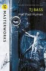 Half Past Human by T. J. Bass (Paperback, 2014)