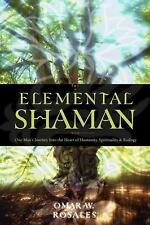 Elemental Shaman : One Man's Journey into the Heart of Humanity, Spirituality...
