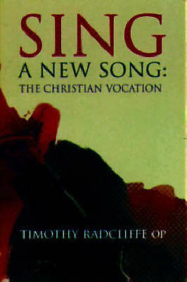 """AS NEW"" Radcliffe, Timothy, Sing a New Song: The Christian Vocation Book"