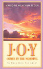 JOY Comes in the Morning: A Book for Those Waiting for the Sun to Rise by Marjorie Meachum Fedor (Paperback / softback, 2001)