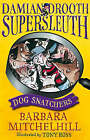 Damian Drooth, Supersleuth: Dog Snatchers by Barbara Mitchelhill (Paperback, 2008)