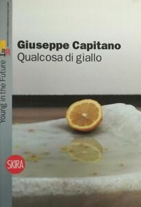 S. A. GIUSEPPE CAPITANO. QUALCOSA DI GIALLO - SOMETHING YELLOW 2008 Skira