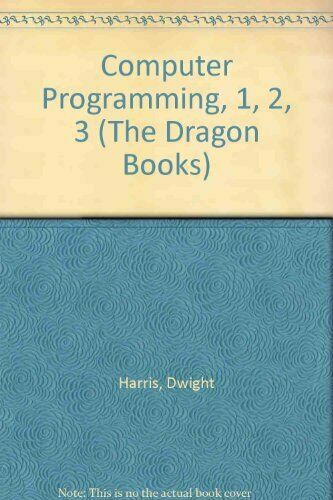Computer Programming, 1, 2, 3 (The Dragon Books),Dwight Harris, Patricia Harris