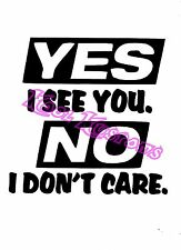 VINYL DECAL STICKER YES I SEE YOU NO I DONT CARE..JDM...FUNNY...CAR TRUCK WINDOW