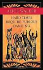 Hard Times Require Furious Dancing: New Poems by Alice Walker (Paperback, 2013)