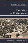 The Crisis of Christendom by Warren H Carroll, Anne W Carroll (Hardback, 2013)