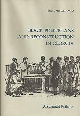 Black Politicians and Reconstruction in Georgia : A Splendid Failure-ExLibrary