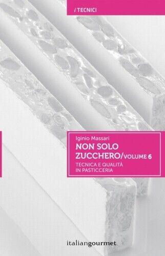 garanzia di qualità Non solo zucchero Vol. 6 di Iginio Iginio Iginio Massari - Italian Gourmet  articoli promozionali