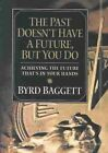 The Past Doesn't Have a Future but You Do 9781581823646 Paperback