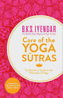 Core of the Yoga Sutras: The Definitive Guide to the Philosophy of Yoga by B. K. S. Iyengar (Paperback, 2012)