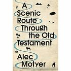 A Scenic Route Through the Old Testament: Discover for Yourself How the Old Testament Speaks Directly to Us Today by Alec Motyer (Paperback, 2016)