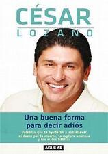 Una Buena Forma De Decir Adios by Cesar Lozano (2011, Paperback)
