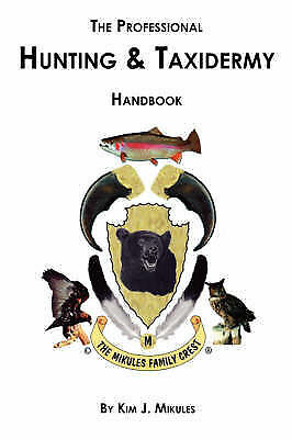 Professional Hunting and Taxidermy Handbook, Paperback by Mikules, Kim J., Br...