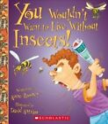 You Wouldn't Want to Live Without Insects! by Anne Rooney (Paperback / softback, 2015)