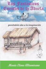 Los Fantásticos Cuentos de la Abuela : Poniéndole Alas a la Imaginación by...