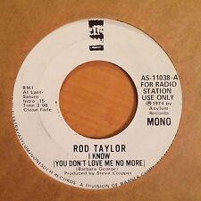 "Rod Raylor-I Know You Dont Love Me No More-Mono-Promo-7"" 45-Asylum AS 11038-NM"