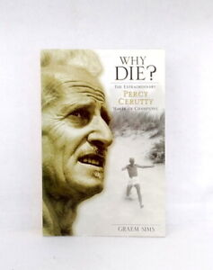 Why Die? The Extraordinary Percy Cerutty 'maker of Champions' by Graem Sims used