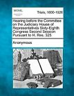 Hearing Before the Committee on the Judiciary House of Representatives Sixty-Eighth Congress Second Session Pursuant to H. Res. 325 by Anonymous (Paperback / softback, 2012)
