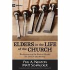 Elders in the Life of the Church: Rediscovering the Biblical Model for Church Leadership by Matt Schmucker, Phil A. Newton (Paperback, 2014)