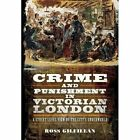 Crime and Punishment in Victorian London: A Street-Level View of  the City's Underworld by Ross Gilfillan (Paperback, 2014)