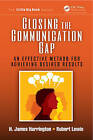 Closing the Communication Gap: An Effective Method for Achieving Desired Results by H. James Harrington, Robert Lewis (Paperback, 2013)