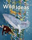 Wild Ideas: Let Nature Inspire Your Thinking by Elin Kelsey (Hardback, 2015)