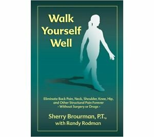 Walk Yourself Well: Eliminate Back Pain, Neck, Shoulder, ... by Brourman, Sherry