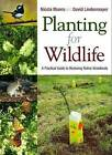 Planting for Wildlife: A Practical Guide to Restoring Native Woodlands by David B. Lindenmayer, Nicola Munro (Paperback, 2010)