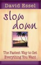 Slow Down : The Fastest Way to Get Everything You Want by David Essel (2004,...