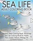 Sea Life Adult Coloring Book: Realistic Adult Coloring Book, Advanced Sea Life Coloring Book for Adults: Fish, Ocean, Nature, Marine Life. by Amanda Davenport (Paperback / softback, 2016)