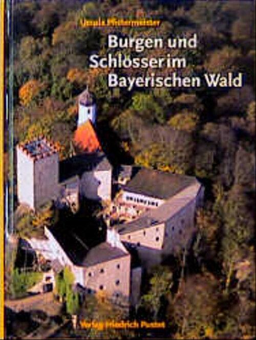Burgen und Schlösser im Bayerischen Wald - Ursula Pfistermeister