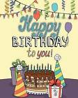 Happy Birthday to You!: Enjoy Relaxation with a Coloring Book in Celebration of Your Special Day by H R Wallace Publishing (Paperback / softback, 2015)