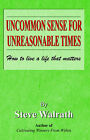 Uncommon Sense for Unreasonable Times by Steve Walrath (Paperback, 2003)