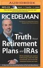 The Truth about Retirement Plans and IRAs: All the Strategies You Need to Build Savings, Select the Right Investments, and Receive the Retirement Income You Want by Ric Edelman (CD-Audio, 2014)